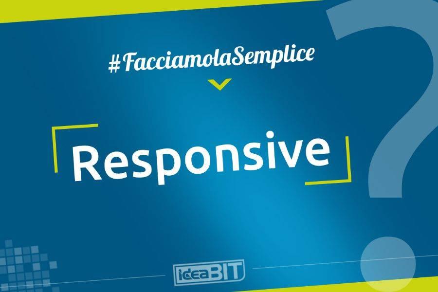 Il Responsive Design è la tecnica con la quale il sito web viene sviluppato per adattarsi ai PC ma anche Tablet e Smartphone.