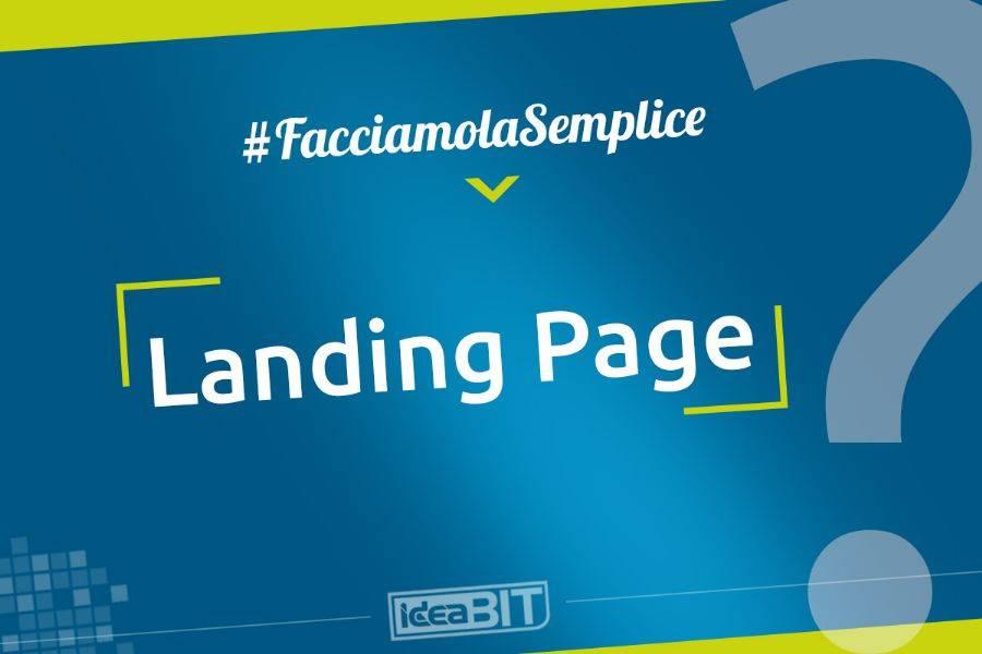 """Una Landing Page è una pagina web """"di atterraggio"""", studiata appositamente per accogliere gli utenti che hanno cliccato su un link o annuncio pubblicitario."""