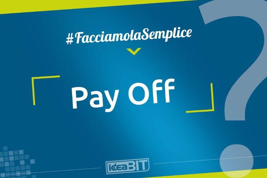 Il Pay Off è l'elemento verbale che accompagna il logo di una azienda o di un prodotto; in Italia è conosciuto come sinonimo del più frequente tagline.