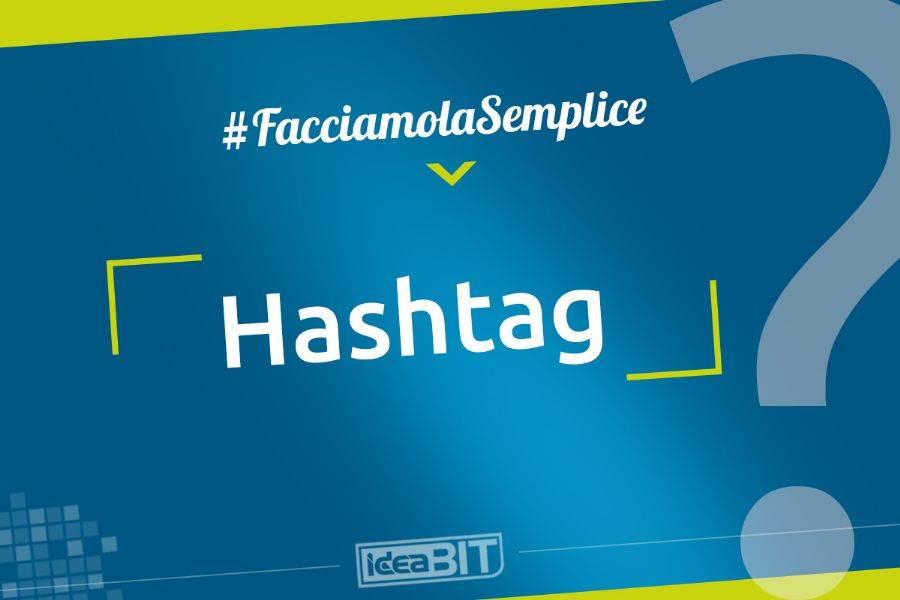 Un hashtag è un aggregatore tematico, la sua funzione è rendere più facile trovare messaggi e contenuti che riguardano un tema specifico.