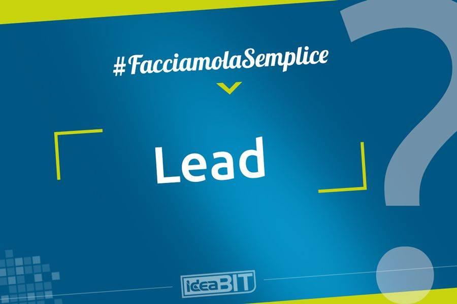 Un Lead è una persona (o un'organizzazione) che ha manifestato un potenziale interesse per un prodotto o servizio ma con il quale non si è ancora impostata una trattativa di vendita.